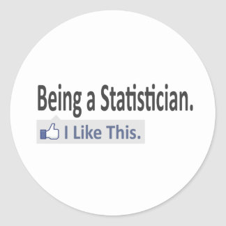 Being a Statistician ... I Like This Classic Round Sticker