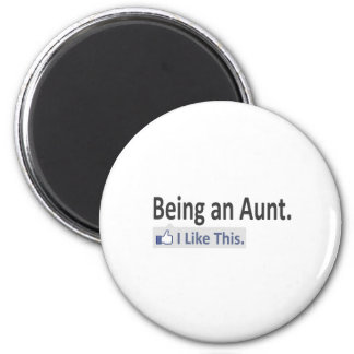 Being an Aunt...I Like This 2 Inch Round Magnet