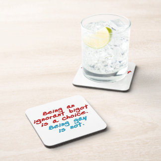 Being an ignorant bigot is a choice, being gay... beverage coaster