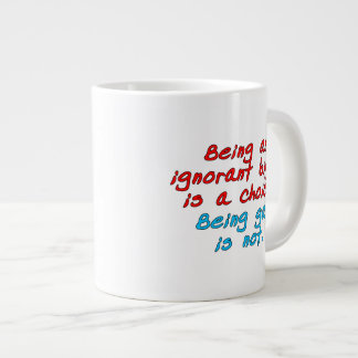 Being an ignorant bigot is a choice, being gay... giant coffee mug