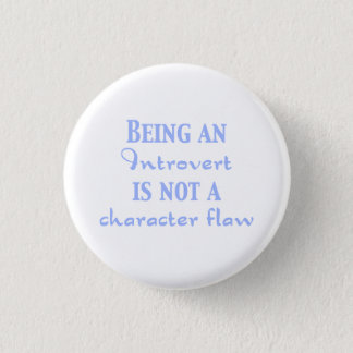 Being an Introvert is not a Character Flaw Pinback Button