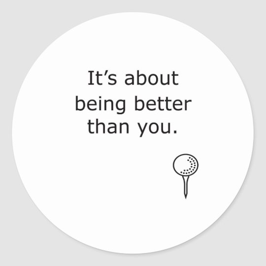 Being Better Than You Golf Design Classic Round Sticker