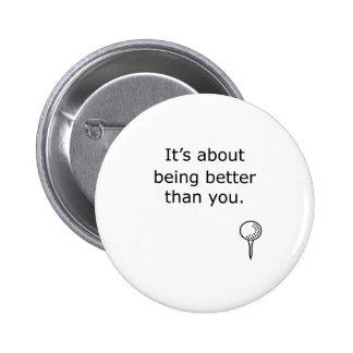 Being Better Than You Golf Design Pinback Button