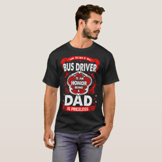 Being Bus Driver Honor Being Dad Priceless Tshirt