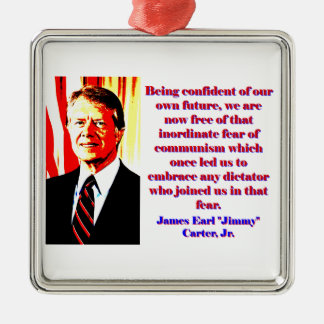 Being Confident Of Our Own Future - Jimmy Carter.j Metal Ornament