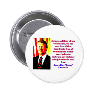 Being Confident Of Our Own Future - Jimmy Carter.j Pinback Button