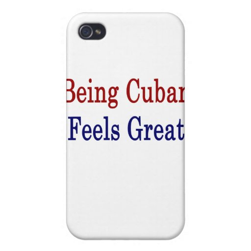 Being Cuban Feels Great Cover For iPhone 4