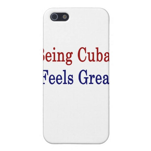 Being Cuban Feels Great Covers For iPhone 5