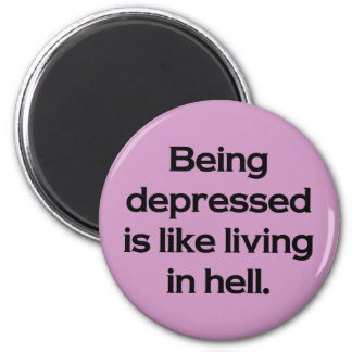 Being Depressed Is Like Living In Hell 2 Inch Round Magnet