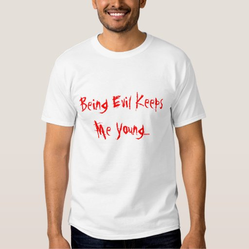 Being Evil Keeps Me Young.... T-shirts