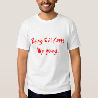 Being Evil Keeps Me Young.... Tee Shirt