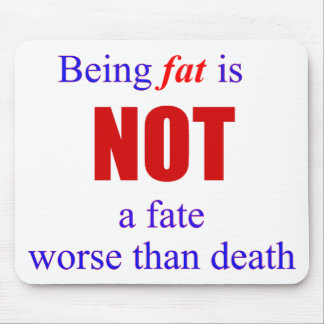 Being fat is not a fate.... mouse pad