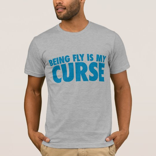 Being Fly is my Curse T-Shirt