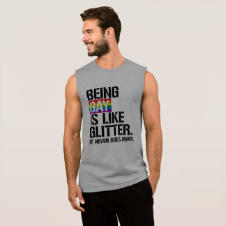 Being Gay is like glitter - it never goes away - - Sleeveless Shirt