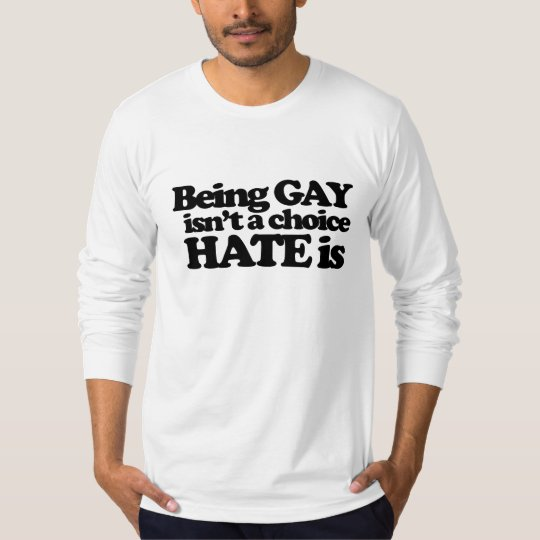 Being gay isn't a choice hate is T-Shirt