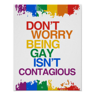 BEING GAY ISN'T CONTAGIOUS POSTER