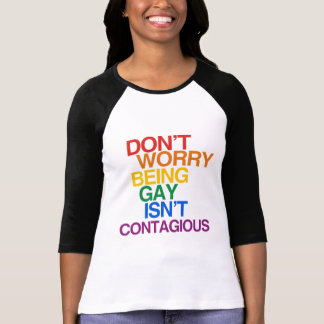 BEING GAY ISN'T CONTAGIOUS T-SHIRT