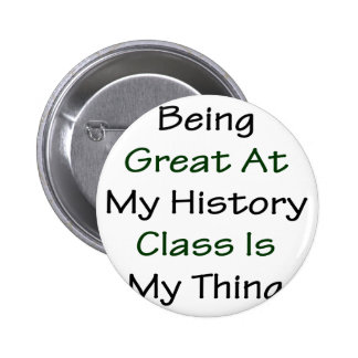 Being Great At My History Class Is My Thing Buttons