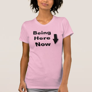 Being Here Now T-Shirt