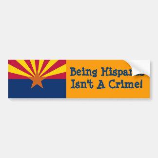 Being Hispanic Isn't a Crime Car Bumper Sticker