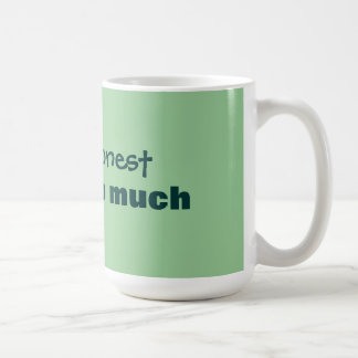 being honest costs too much coffee mug