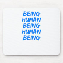 Being Human Being Human Being Mouse Pad