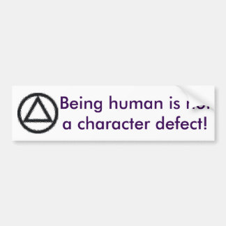 Being human is not a character defect! bumper sticker