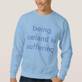 being iceland is suffering pullover sweatshirt