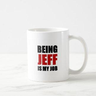 Being jeff is my job coffee mug