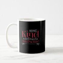Being Kind Is Totally Awesome Anti-Bully Coffee Mug