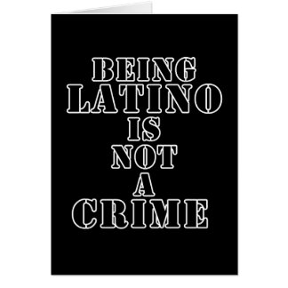 Being Latino is Not a Crime t-shirts & more Card