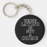 Being Latino is Not a Crime t-shirts & more Key Chain