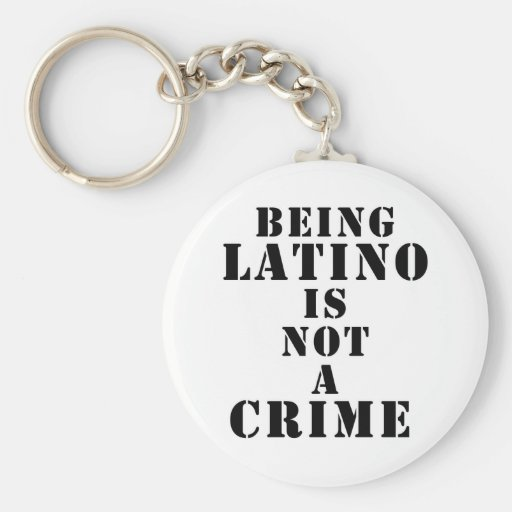 Being Latino is Not a Crime t-shirts & more Keychain