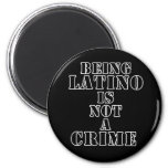 Being Latino is Not a Crime t-shirts & more Fridge Magnet