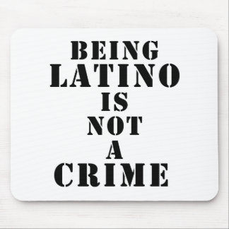 Being Latino is Not a Crime t-shirts more Mousepad