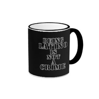 Being Latino is Not a Crime t-shirts & more Coffee Mug