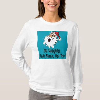 being naughty saves the trip for santa T-Shirt