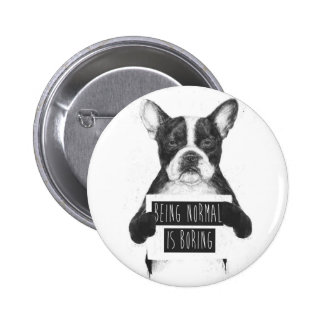 Being normal is boring 2 inch round button