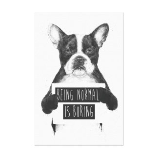 Being normal is boring stretched canvas prints