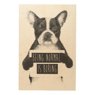 Being normal is boring wood prints