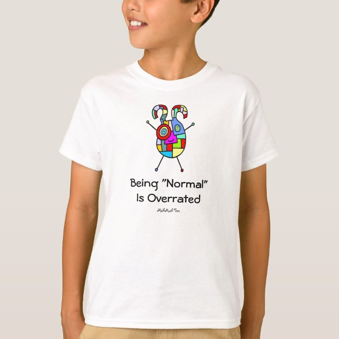 Being Normal Is Overrated T-Shirt