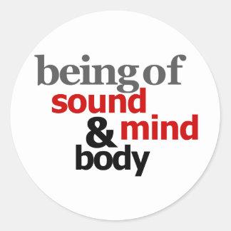 Being Of Sound Mind & Body Round Sticker