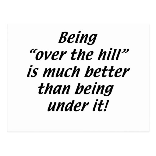 Being Over the Hill is better than being under it Post Card