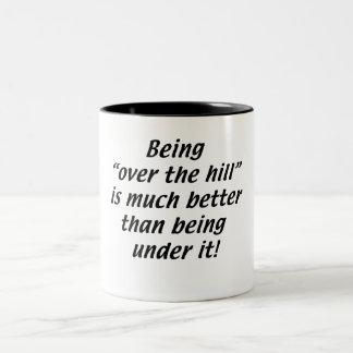 Being Over the Hill is better than being under it Two-Tone Coffee Mug
