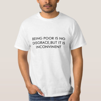 BEING POOR IS NO DISGRACE,BUT IT IS INCONVINENT T SHIRT