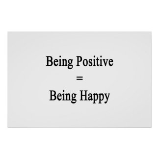 Being Positive Equals Being Happy Poster