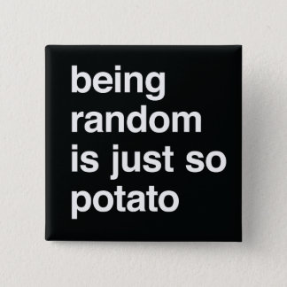 Being Random is Potato Pinback Button
