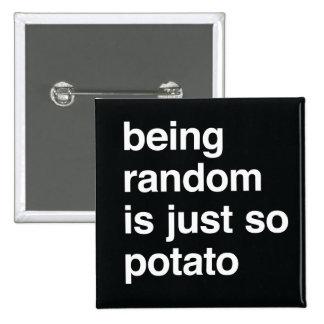 Being Random is Potato Pinback Button