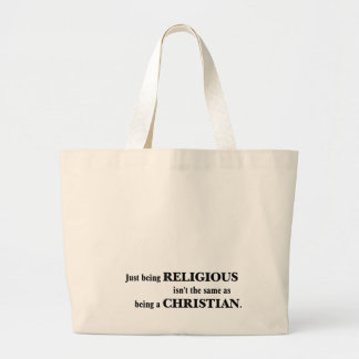 Being religious isn't the same as being Christian Large Tote Bag
