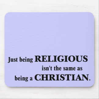 Being religious isn't the same as being Christian Mouse Pad